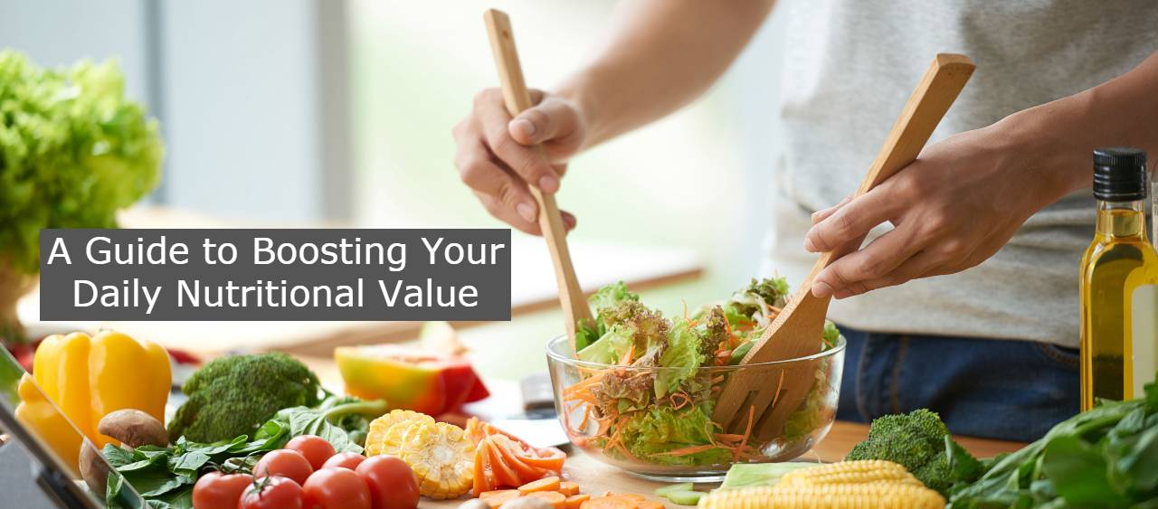 A Guide to Boosting Your Daily Nutritional Value